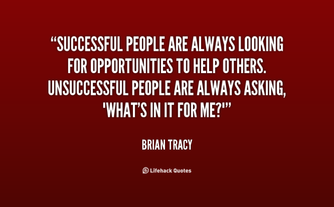 successful-people-are-always-looking-for-opportunities-to-help-others-unsuccessful-people-are-always-asking-whats-in-it-for-me-opportunity-quote